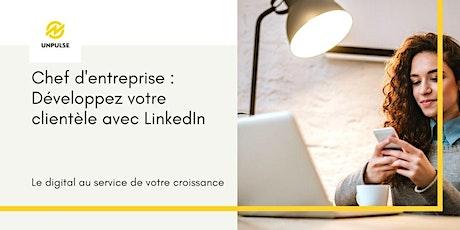 Chef d'entreprise : Développez votre clientèle avec LinkedIn billets