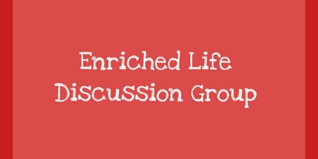 Enriched Life Discussion Group tickets