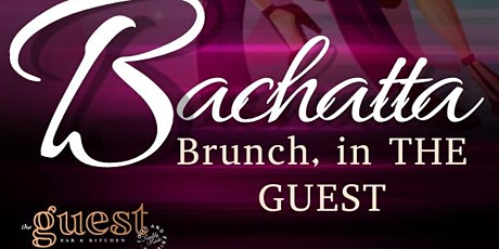 BACHATTA BRUNCH IN THE GUEST, CLASS AND SOCIAL DANCE! tickets