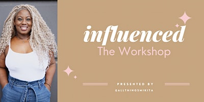 Influenced – The Workshop