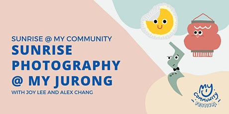 Sunrise Photography @ My Jurong with Joy Lee and Alex Chang tickets