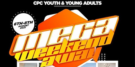 CPC Youth and  Young Adults Present MEGA WEEkEND AWAY 2021 tickets
