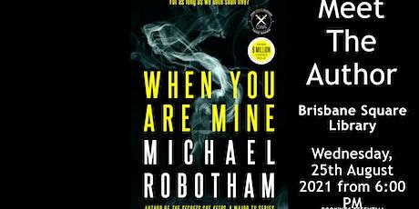 Michael Robotham Talk NOW BOOK THROUGH BRISBANE SQUARE LIBRARY tickets