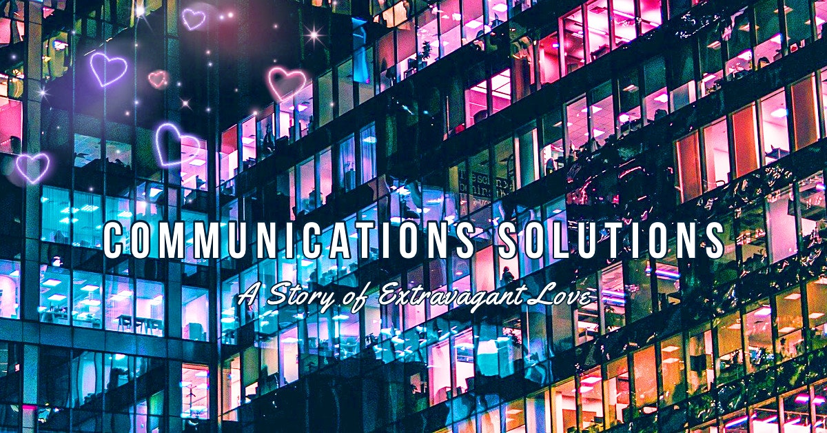 Communications Solutions: A Story of Extravagant Love