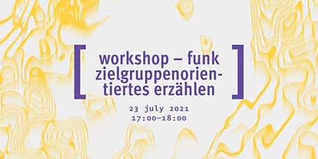 Workshop: Funk Zielgruppenorientiertes Erzählen tickets