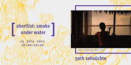 Shortlist: Smoke under Water Tickets