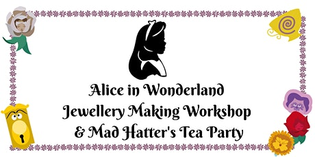 Alice in Wonderland Jewellery Making Workshop and Mad Hatter's Tea Party tickets