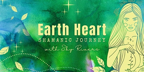 Earth Heart ~ Shamanic Journey with Sky Rivers ☾ tickets