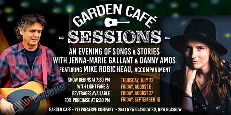 Garden Café  Sessions with JENNA-MARIE GALLANT and DANNY AMOS tickets