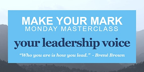 Your Leadership Voice - Make Your Mark Monday Masterclass tickets
