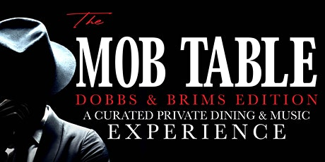The Mob Table - Dobbs & Brims Edition A Curated Infused Dinner tickets