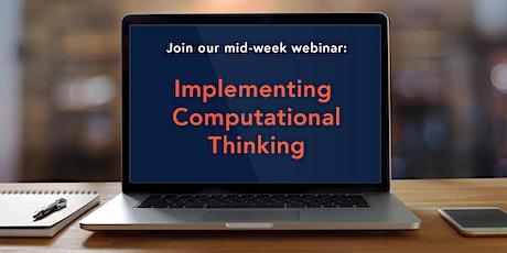 Mid-Week Webinar: Implementing Computational Thinking tickets