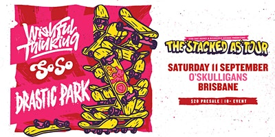 The 'Stacked As' Tour featuring Drastic Park, Soso & Wishful Thinking