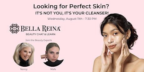 Looking for Perfect Skin? IT'S NOT YOU, IT'S YOUR CLEANSER! tickets