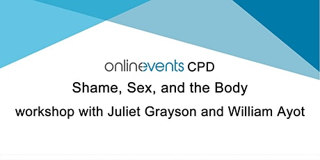 Shame, Sex, and the Body - Juliet Grayson and William Ayot tickets