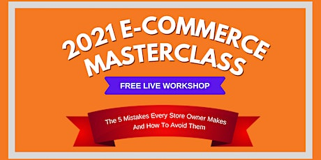 2021 E-commerce Masterclass: How To Build An Online Business — Perth tickets
