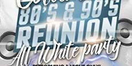 """Columbus 80's & 90's  REUNION  """"ALL WHITE PARTY & SHOW LIVE W/ CASE"""" tickets"""