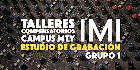TALLERES COMPENSATORIOS IMI - LABORATORIO ESTUDIO DE GRABACIÓN (Grupo 1) entradas