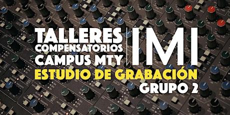 TALLERES COMPENSATORIOS IMI - LABORATORIO ESTUDIO DE GRABACIÓN (Grupo 2) entradas