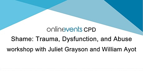 Shame: Trauma, Dysfunction and Abuse - Juliet Grayson and William Ayot tickets