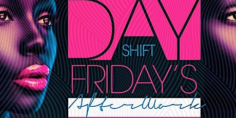 DAY SHIFT Fridays After-Work & Dinner Party tickets