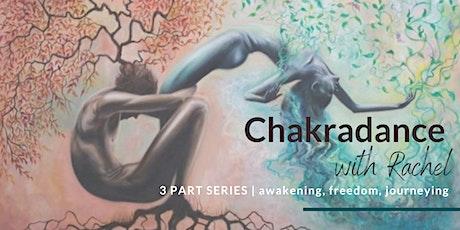 Chakradance with Rachel – 3 Part Series   Awakening - Freedom - Journeying. tickets