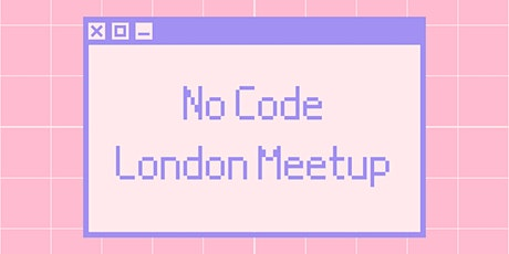 No Code London Meetup tickets