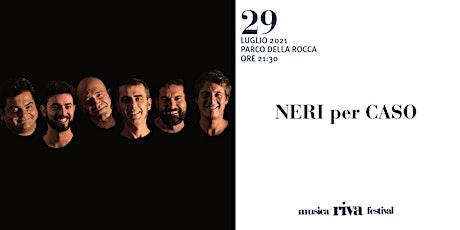 musicaRivafestival - NERI PER CASO biglietti