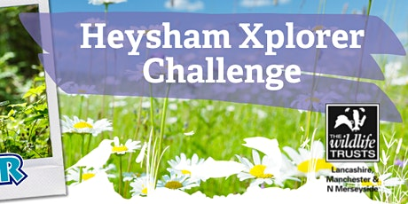 Summer Xplorer Challenge at Heysham Nature Reserve - Friday 6th August tickets