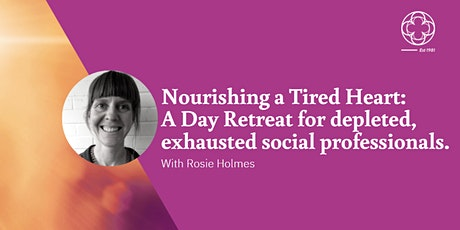 Nourishing the Tired Heart: for depleted, exhausted social professionals. tickets