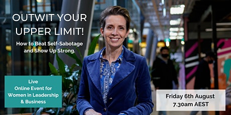 Outwit Your Upper Limit. How to Beat Self Sabotage and Show Up Strong. tickets