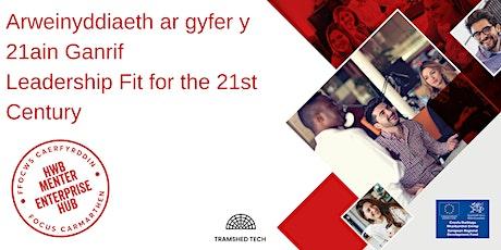 Arweinyddiaeth ar gyfer y 21ain Ganrif |Leadership Fit for the 21st Century tickets