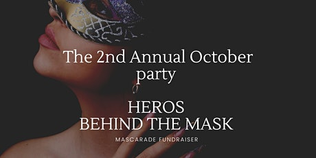The 2nd annual October Party Hero's behind the mask , mascarade fundraiser tickets