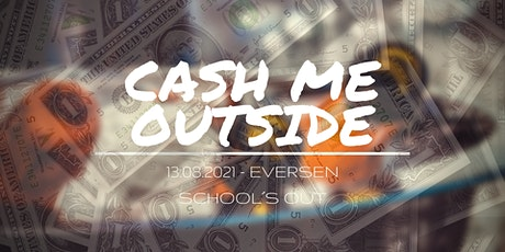 Cash Me Outside // School´s Out // 13.08.21 Tickets