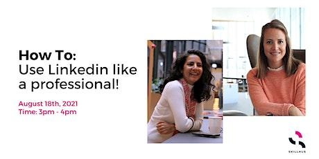 How To: Use LinkedIn like a professional! tickets
