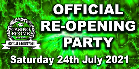 Casino Rooms Official Grand Re-Opening Weekend Party- Saturday 24 July 2021 tickets