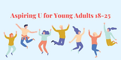 ASPIRING U for Young Adults Ages 18-25 tickets
