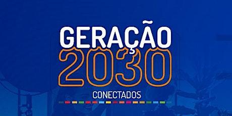 GERAÇÃO 2030 |  Conectados ingressos