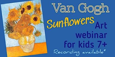 Vincent Van Gogh  - Sunflowers - Art Webinar for Kids 7+ tickets