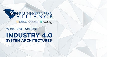 SC Fraunhofer USA Alliance Webinar Series:Industry 4.0 System Architectures tickets