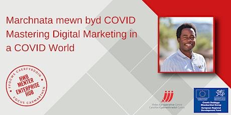 Marchnata mewn byd COVID | Mastering Digital Marketing in a COVID World tickets