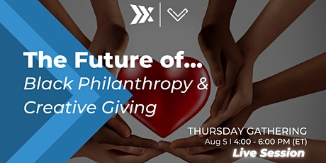 The Future of...Black Philanthropy & Creative Giving tickets