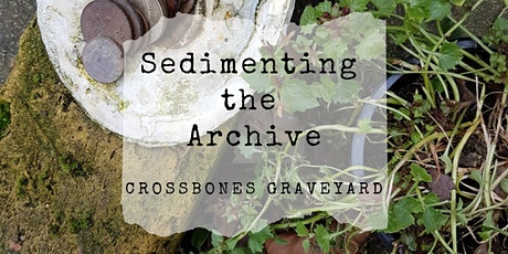 Sedimenting the Archive at Crossbones Graveyard tickets