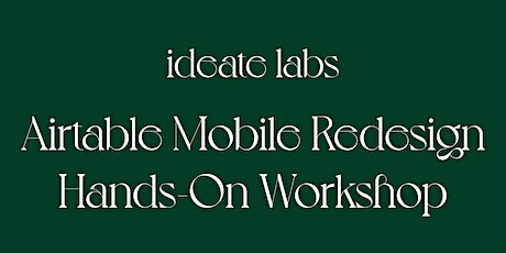 Ideate Ignite: Re-designing Airtable Mobile UI tickets
