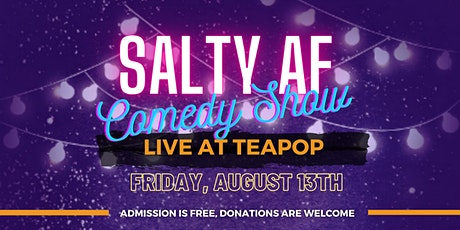 Salty AF Comedy Show @ Teapop North Hollywood 8/13 tickets