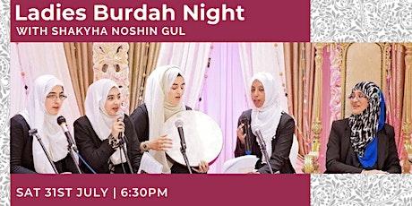Ladies Burdah Night with Shaykha Noshin Gul (Saturday 31st July | 6:30PM) tickets