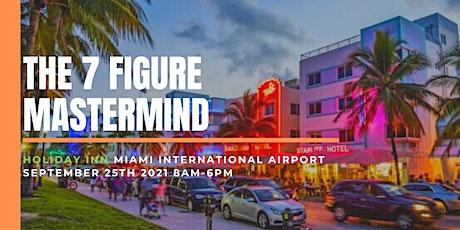 The 7 Figure Mastermind (Miami, Florida) tickets
