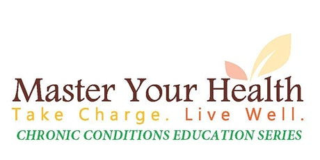 Master Your Health Webinar - FREE ONLINE Chronic Conditions Workshop Series tickets