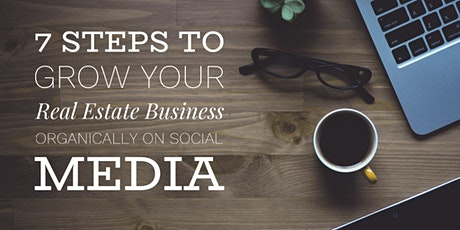 7 Steps to Grow your Real Estate Business Organically on Social Media tickets