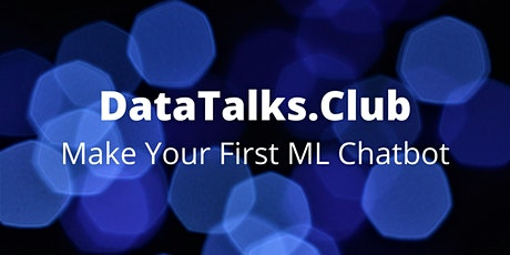 Make Your First ML Chatbot tickets